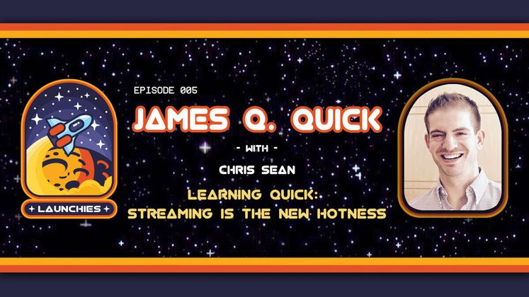 Cover image for Learning Quick: Streaming is the New Hotness with James Q. Quick